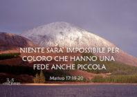 Una promessa per oggi: Niente sarà impossibile per chi ha una fede anche piccola