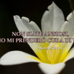 Promessa per oggi: NON SIATE ANSIOSI, IO MI PRENDERÒ CURA DI VOI