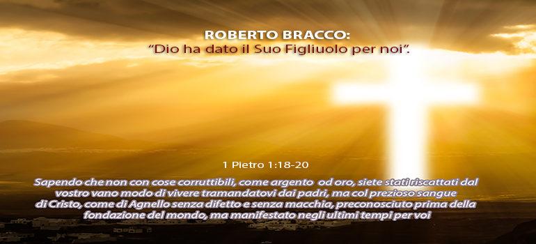"""Roberto Bracco: """"Dio ha dato il Suo Figliuolo per noi"""" – Sermone Audio"""